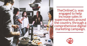 TheOnlineCo. was engaged to help increase sales in supermarkets across the country