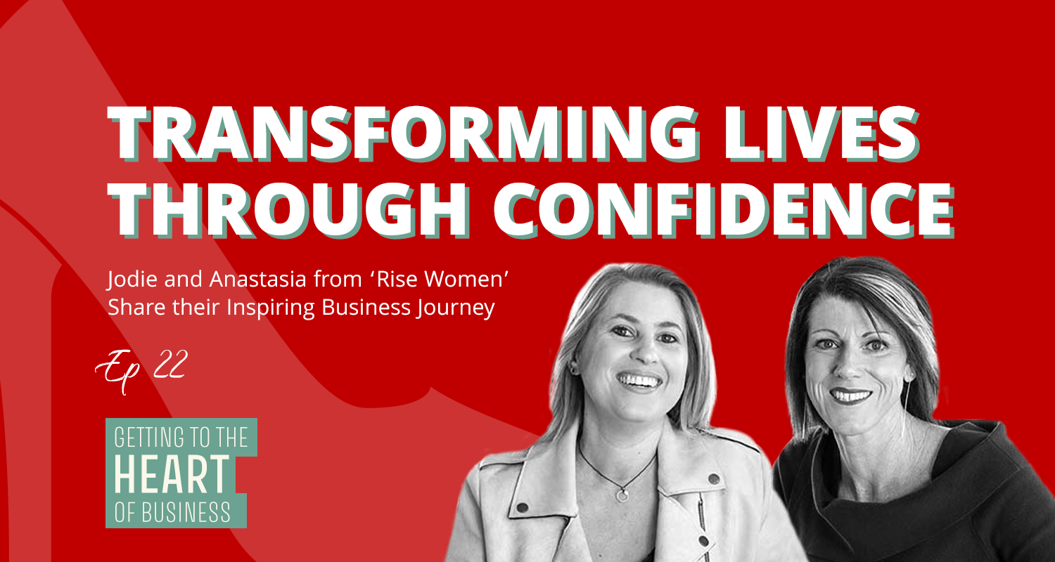 Getting To The Heart Of Business Episode 22 - Rise Women