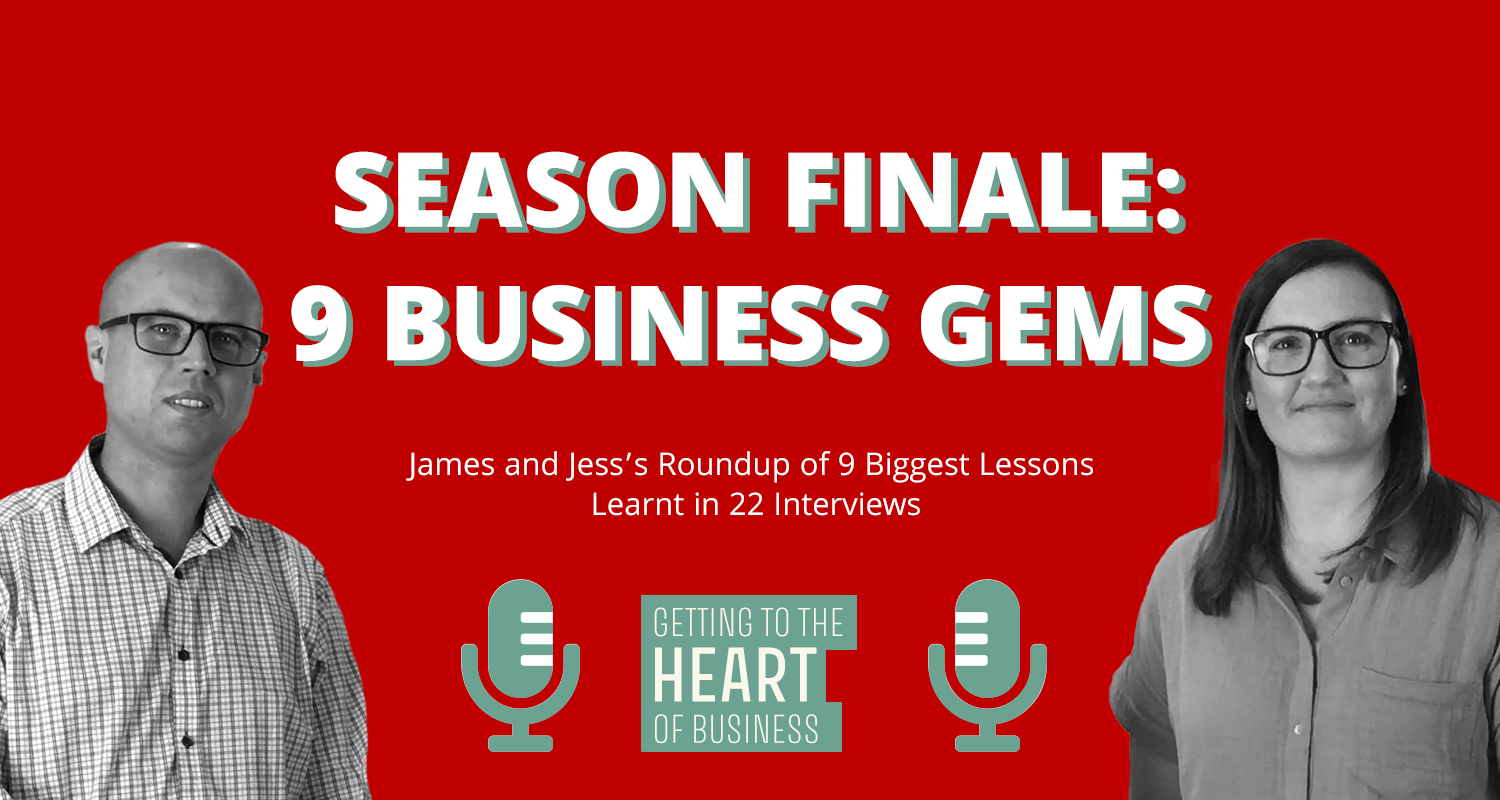Getting To The Heart Of Business Podcast Season 1 Finale 9 Business Gems
